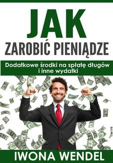 Ebook Jak zarobić pieniądze – Dodatkowe środki na spłatę długów i inne wydatki pdf