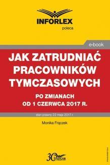 Chomikuj, pobierz ebook online Jak zatrudniać pracowników tymczasowych po zmianach od 1 czerwca 2017 r.. Monika Frączek