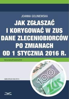 Chomikuj, ebook online Jak zgłaszać i korygować w ZUS dane zleceniobiorców po zmianach od 1 stycznia 2016 r.. Joanna Goliniewska