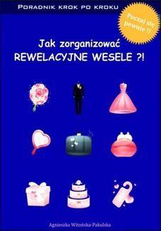 Chomikuj, pobierz ebook online Jak zorganizować rewelacyjne wesele. Poradnik krok po kroku. Agnieszka Witońska-Pakulska