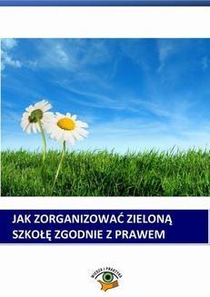 Chomikuj, ebook online Jak zorganizować zieloną szkołę zgodnie z prawem. Bożena Winczewska