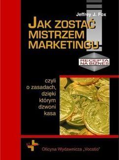 Chomikuj, ebook online Jak zostać mistrzem marketingu. Jeffrey J. Fox
