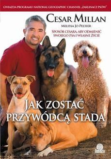 Chomikuj, ebook online Jak zostać przywódcą stada. Sposób Cesara, aby odmienić swojego psa i własne życie. Cesar Millan