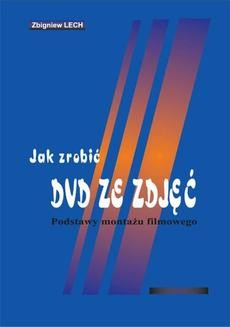Chomikuj, ebook online Jak zrobić DVD ze zdjęć. Podstawy montażu filmowego. Zbigniew Lech