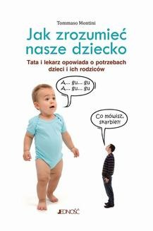 Chomikuj, ebook online Jak zrozumieć nasze dziecko. Tata lekarz opowiada o potrzebach dzieci i ich rodziców. Tommaso Montini