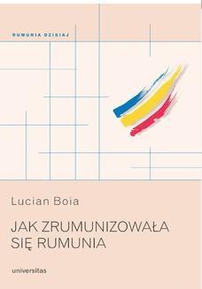 Chomikuj, pobierz ebook online Jak zrumunizowała się Rumunia. Lucian Boia