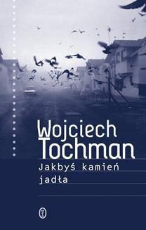 Chomikuj, ebook online Jakbyś kamień jadła. Wojciech Tochman