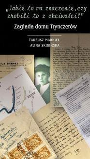 """Chomikuj, ebook online """"Jakie to ma znaczenie, czy zrobili to z chciwości?"""" Zagłada domu Trynczerów. Tadeusz Markiel"""