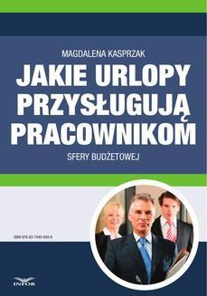 Chomikuj, pobierz ebook online Jakie urlopy przysługują pracownikom sfery budżetowej. Magdalena Kasprzak