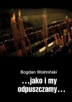 Chomikuj, ebook online …jako i my odpuszczamy…. Bogdan Wołmiński