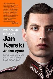 Chomikuj, pobierz ebook online Jan Karski. Jedno życie. Kompletna opowieść. Tom 1. Waldemar Piasecki