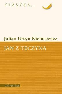 Chomikuj, ebook online Jan z Tęczyna. Julian Ursyn Niemcewicz