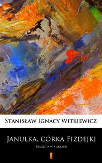 Chomikuj, ebook online Janulka, córka Fizdejki. Stanisław Ignacy Witkiewicz