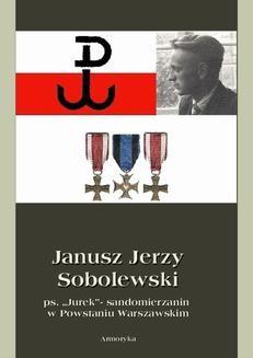 """Chomikuj, ebook online Janusz Jerzy Sobolewski ps. """"Jurek""""- sandomierzanin w Powstaniu Warszawskim. Piotr Sobolewski"""