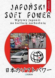 Chomikuj, pobierz ebook online Japoński soft power. Wpływy Japonii na kulturę zachodnią. Opracowanie zbiorowe