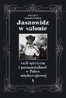 Chomikuj, ebook online Jasnowidz w salonie, czyli spirytyzm i paranormalność w Polsce międzywojennej. Paulina Sołowianiuk