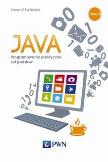 Chomikuj, ebook online JAVA. Programowanie praktyczne od podstaw. Krzysztof Barteczko