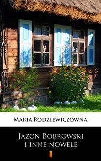 Chomikuj, ebook online Jazon Bobrowski i inne nowele. Maria Rodziewiczówna