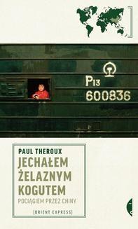 Chomikuj, ebook online Jechałem Żelaznym Kogutem. Paul Theroux
