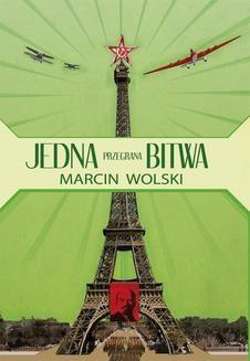 Chomikuj, ebook online Jedna przegrana bitwa. Marcin Wolski