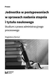 Chomikuj, ebook online Jednostka w postępowaniach w sprawach nadania stopnia i tytułu naukowego. Studium z prawa administracyjnego procesowego. Magdalena Sieniuć