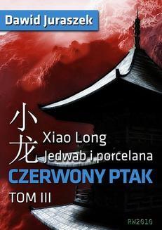 Chomikuj, ebook online Jedwab i porcelana, tom III – Czerwony ptak. Dawid Juraszek