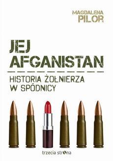 Chomikuj, ebook online Jej Afganistan. Historia żołnierza w spódnicy. Magdalena Pilor