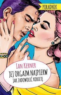 Chomikuj, pobierz ebook online Jej orgazm najpierw.. Ian Kerner
