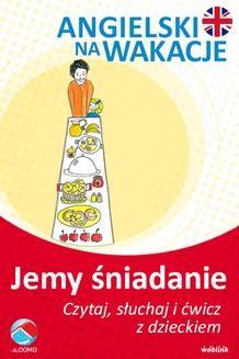 Chomikuj, ebook online Jemy śniadanie. Angielski na wakacje. Czytaj. słuchaj i ćwicz z dzieckiem. Anna Śpiewak