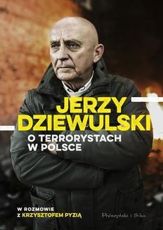 Ebook Jerzy Dziewulski o terrorystach w Polsce pdf