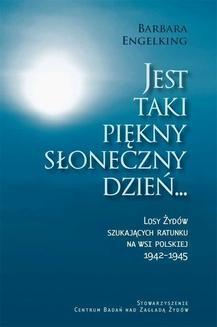 Chomikuj, ebook online Jest taki piękny słoneczny dzień… Losy Żydów szukających ratunku na wsi polskiej 1942-1945. Barbara Engelking