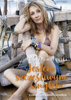 Chomikuj, ebook online Jestem szczęśliwym singlem. Beata Pawlikowska