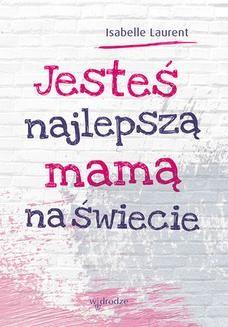 Chomikuj, ebook online Jesteś najlepszą mamą na świecie. Isabelle Laurent