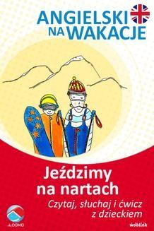 Chomikuj, ebook online Jeździmy na nartach. Angielski na wakacje. Czytaj. słuchaj i ćwicz z dzieckiem. Anna Śpiewak