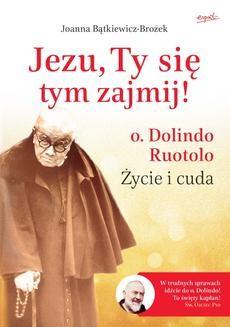 Chomikuj, ebook online Jezu, Ty się tym zajmij!. o. Dolindo Ruotolo. Życie i cuda. Joanna Bątkiewicz-Brożek