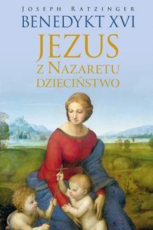 Chomikuj, ebook online Jezus z Nazaretu. Dzieciństwo. Benedykt XVI