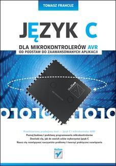 Chomikuj, ebook online Język C dla mikrokontrolerów AVR. Od podstaw do zaawansowanych aplikacji. Tomasz Francuz