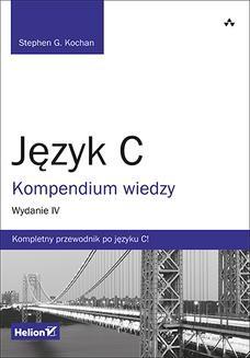 Chomikuj, ebook online Język C. Kompendium wiedzy. Wydanie IV. Stephen G. Kochan
