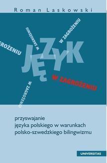 Chomikuj, ebook online Język w zagrożeniu. Przyswajanie języka polskiego w warunkach polsko-szwedzkiego bilingwizmu. Roman Laskowski