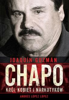 Chomikuj, pobierz ebook online Joaquín Chapo Guzmán. Król kobiet i narkotyków. Andrés López López