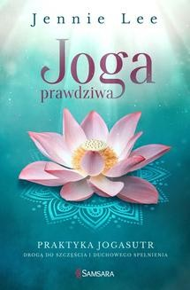 Chomikuj, ebook online Joga prawdziwa. Praktyka Jogasutr drogą do szczęścia i duchowego spełnienia. Jennie Lee