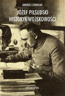 Chomikuj, ebook online Józef Piłsudski historyk wojskowości. Andrzej Chwalba
