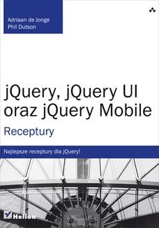 Ebook jQuery, jQuery UI oraz jQuery Mobile. Receptury pdf