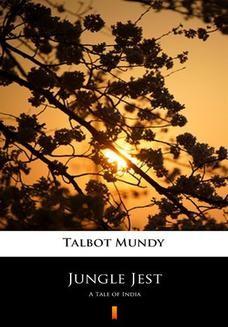 Chomikuj, pobierz ebook online Jungle Jest. A Tale of India. Talbot Mundy