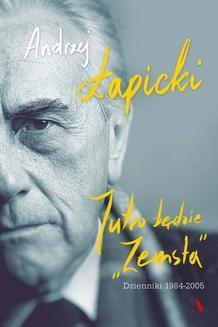 """Chomikuj, ebook online Jutro będzie """"Zemsta"""". Dzienniki 1984–2005. Andrzej Łapicki"""