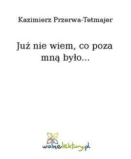 Chomikuj, ebook online Już nie wiem, co poza mną było…. Kazimierz Przerwa-Tetmajer