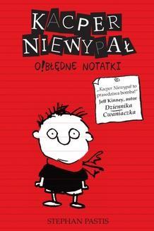 Chomikuj, ebook online Kacper Niewypał. O!błędne notatki. Stephan Pastis