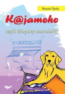 Chomikuj, ebook online Kajamoko, czyli kłopoty nastolatki. Renata Opala