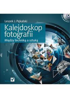 Chomikuj, ebook online Kalejdoskop fotografii. Między techniką a sztuką. Leszek J. Pękalski