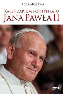 Chomikuj, pobierz ebook online Kalendarium pontyfikatu Jana Pawła II. Jacek Moskwa